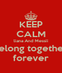 KEEP CALM liana And Messii belong together forever - Personalised Poster A4 size