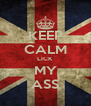 KEEP CALM LICK MY ASS - Personalised Poster A4 size