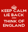 KEEP CALM LIE BACK AND THINK OF ENGLAND - Personalised Poster A4 size