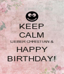 KEEP CALM LIEBER CHRISTIAN & HAPPY BIRTHDAY! - Personalised Poster A4 size