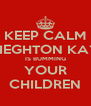 KEEP CALM LIEGHTON KAY IS BUMMING YOUR CHILDREN - Personalised Poster A4 size