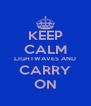 KEEP CALM LIGHTWAVES AND CARRY ON - Personalised Poster A4 size