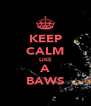KEEP CALM LIKE A BAWS - Personalised Poster A4 size