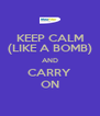 KEEP CALM (LIKE A BOMB) AND CARRY ON - Personalised Poster A4 size