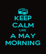 KEEP CALM LIKE A MAY MORNING - Personalised Poster A4 size
