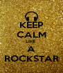 KEEP CALM LIKE  A ROCKSTAR - Personalised Poster A4 size
