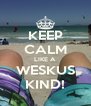 KEEP CALM LIKE A WESKUS KIND! - Personalised Poster A4 size