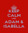 KEEP CALM LIKE ADAM & ISABELLA - Personalised Poster A4 size