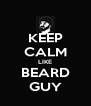 KEEP CALM LIKE BEARD GUY - Personalised Poster A4 size