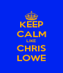 KEEP CALM LIKE CHRIS LOWE - Personalised Poster A4 size