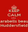 KEEP CALM Like  Clarabells beauty Huddersfield - Personalised Poster A4 size