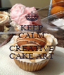KEEP CALM LIKE CREATIVE CAKE ART - Personalised Poster A4 size