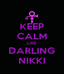 KEEP CALM LIKE DARLING NIKKI - Personalised Poster A4 size
