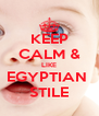 KEEP CALM & LIKE EGYPTIAN  STILE - Personalised Poster A4 size