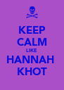 KEEP CALM LIKE HANNAH  KHOT - Personalised Poster A4 size