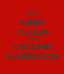 KEEP CALM LIKE KWAME HARRISON - Personalised Poster A4 size