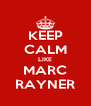 KEEP CALM LIKE MARC RAYNER - Personalised Poster A4 size