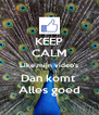KEEP CALM Like mijn video's Dan komt  Alles goed - Personalised Poster A4 size