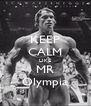 KEEP CALM LIKE MR Olympia - Personalised Poster A4 size