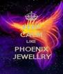 KEEP CALM LIKE PHOENIX  JEWELLRY - Personalised Poster A4 size