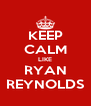 KEEP CALM LIKE RYAN REYNOLDS - Personalised Poster A4 size
