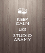 KEEP CALM LIKE STUDIO ARAMY - Personalised Poster A4 size