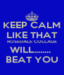 KEEP CALM LIKE THAT ROSEDALE COLLAGE WILL........  BEAT YOU - Personalised Poster A4 size