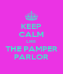 KEEP CALM LIKE THE PAMPER PARLOR - Personalised Poster A4 size