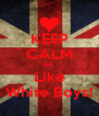 KEEP CALM &&  Like White Boys! - Personalised Poster A4 size