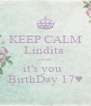 KEEP CALM Lindita  cause it's you   BirthDay 17♥ - Personalised Poster A4 size
