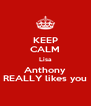 KEEP CALM Lisa Anthony REALLY likes you - Personalised Poster A4 size