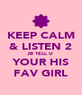 KEEP CALM & LISTEN 2 JB TELL U YOUR HIS FAV GIRL - Personalised Poster A4 size