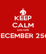 KEEP CALM LISTEN DECEMBER 25th  - Personalised Poster A4 size