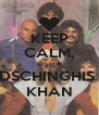 KEEP CALM, LISTEN DSCHINGHIS  KHAN - Personalised Poster A4 size