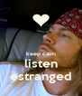 keep calm listen estranged - Personalised Poster A4 size