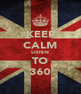 KEEP CALM LISTEN TO 360 - Personalised Poster A4 size