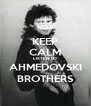 KEEP CALM LISTEN TO AHMEDOVSKI BROTHERS - Personalised Poster A4 size