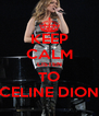 KEEP CALM LISTEN TO CELINE DION - Personalised Poster A4 size