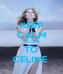 KEEP CALM LISTEN TO CELINE  - Personalised Poster A4 size
