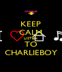 KEEP CALM LISTEN TO CHARLIEBOY - Personalised Poster A4 size