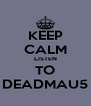 KEEP CALM LISTEN TO DEADMAU5 - Personalised Poster A4 size