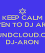 KEEP CALM LISTEN TO DJ ARON  SOUNDCLOUD.COM DJ-ARON - Personalised Poster A4 size