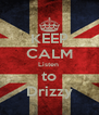 KEEP CALM Listen  to Drizzy - Personalised Poster A4 size