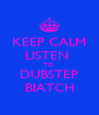 KEEP CALM LISTEN  TO  DUBSTEP BIATCH - Personalised Poster A4 size