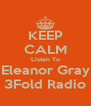 KEEP CALM Listen To Eleanor Gray 3Fold Radio - Personalised Poster A4 size