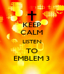 KEEP CALM LISTEN TO EMBLEM 3 - Personalised Poster A4 size