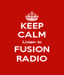 KEEP CALM Listen to FUSION RADIO - Personalised Poster A4 size