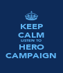 KEEP CALM LISTEN TO HERO CAMPAIGN - Personalised Poster A4 size