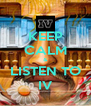 KEEP CALM & LISTEN TO IV - Personalised Poster A4 size
