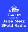 KEEP CALM Listen To Jade Metz 3Fold Radio - Personalised Poster A4 size